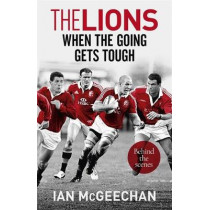 The Lions: When the Going Gets Tough: Behind the scenes by Ian McGeechan, 9781473656550
