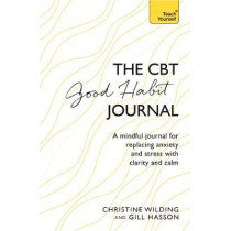 CBT Good Habit Journal: A mindful journal for replacing anxiety and stress with clarity and calm by Christine Wilding, 9781473657892