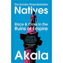Natives: Race and Class in the Ruins of Empire - The Sunday Times Bestseller by Akala, 9781473661233