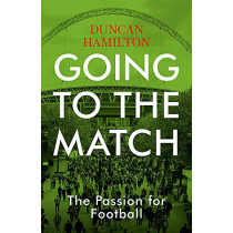 Going to the Match: The Passion for Football: The Perfect Gift for Football Fans by Duncan Hamilton, 9781473661806