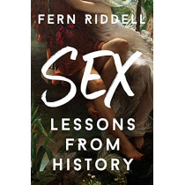 Sex: Lessons From History by Fern Riddell, 9781473666252
