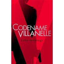 Codename Villanelle: The basis for Killing Eve, now a major BBC TV series by Luke Jennings, 9781473666412