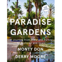 Paradise Gardens: the world's most beautiful Islamic gardens by Monty Don, 9781473666481