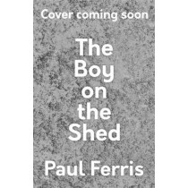 The Boy on the Shed:A remarkable sporting memoir with a foreword by Alan Shearer: Sports Book Awards Autobiography of the Year by Paul Ferris, 9781473666702