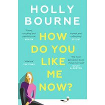 How Do You Like Me Now?: the hilarious and searingly honest novel everyone is talking about by Holly Bourne, 9781473667761