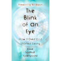 The Blink of an Eye: How I Died and Started Living by Rikke Schmidt Kjaergaard, 9781473669369