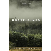 Unexplained: Based on the 'world's spookiest podcast' by Richard MacLean Smith, 9781473671126