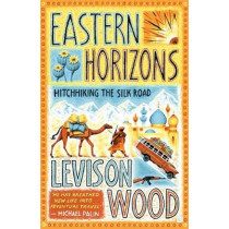 Eastern Horizons: Shortlisted for the 2018 Edward Stanford Award by Levison Wood, 9781473676268