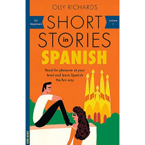 Short Stories in Spanish for Beginners: Read for pleasure at your level, expand your vocabulary and learn Spanish the fun way! by Olly Richards, 9781473683259