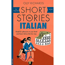 Short Stories in Italian for Beginners: Read for pleasure at your level, expand your vocabulary and learn Italian the fun way! by Olly Richards, 9781473683327