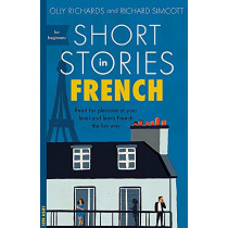 Short Stories in French for Beginners: Read for pleasure at your level, expand your vocabulary and learn French the fun way! by Olly Richards, 9781473683433