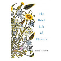 The Brief Life of Flowers by Fiona Stafford, 9781473686373