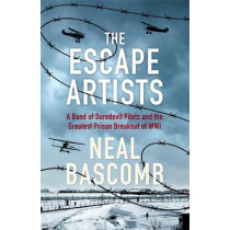 The Escape Artists: A Band of Daredevil Pilots and the Greatest Prison Breakout of WWI by Neal Bascomb, 9781473686779