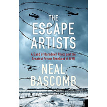 The Escape Artists: A Band of Daredevil Pilots and the Greatest Prison Breakout of WWI by Neal Bascomb, 9781473686816