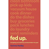 Fed Up: Navigating and redefining emotional labour for good by Gemma Hartley, 9781473687462