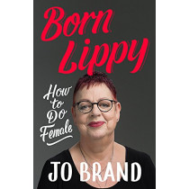 Born Lippy: How to Do Female by Jo Brand, 9781473687714