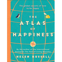 The Atlas of Happiness: the global secrets of how to be happy by Helen Russell, 9781473688230
