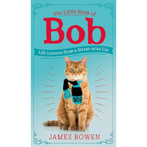The Little Book of Bob: Everyday wisdom from Street Cat Bob by James Bowen, 9781473688537