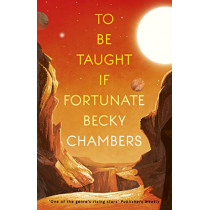 To Be Taught, If Fortunate: A Novella by Becky Chambers, 9781473697164