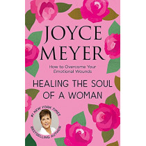 Healing the Soul of a Woman: How to overcome your emotional wounds by Joyce Meyer, 9781473697539