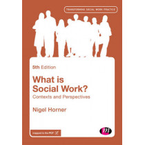 What is Social Work?: Contexts and Perspectives by Nigel Horner, 9781473989481