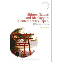 Shinto, Nature and Ideology in Contemporary Japan: Making Sacred Forests by Aike P. Rots, 9781474289931