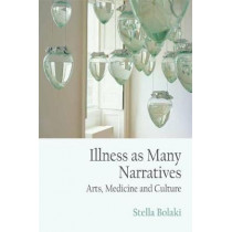 Illness as Many Narratives: -Arts, Medicine and Culture- by Lecturer Stella Bolaki, 9781474425582