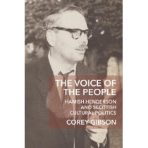The Voice of the People: Hamish Henderson and Scottish Cultural Politics by Corey Gibson, 9781474428491