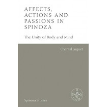 Affects, Actions and Passions in Spinoza: The Unity of Body and Mind by Chantal Jaquet, 9781474433198