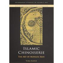 Islamic Chinoiserie: The Art of Mongol Iran by Yuka Kadoi, 9781474437202