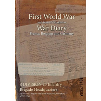8 Division 23 Infantry Brigade Headquarters: 1 June 1915 - 30 June 1916 (First World War, War Diary, Wo95/1708), 9781474507042
