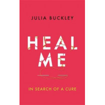 Heal Me: In Search of a Cure by Julia Buckley, 9781474601511