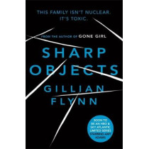 Sharp Objects: A major HBO & Sky Atlantic Limited Series starring Amy Adams, from the director of BIG LITTLE LIES, Jean-Marc Vallee by Gillian Flynn, 9781474601610