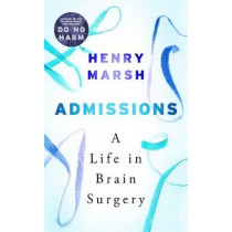 Admissions: A Life in Brain Surgery by Henry Marsh, 9781474603874