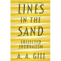 Lines in the Sand: Collected Journalism by Adrian Gill, 9781474605175