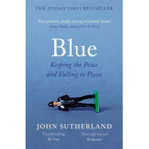Blue: A Memoir - Keeping the Peace and Falling to Pieces by John Sutherland, 9781474606066