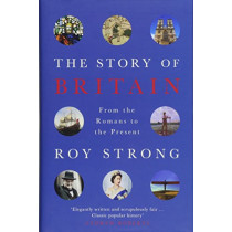 The Story of Britain: From the Romans to the Present by Roy Strong, 9781474607056