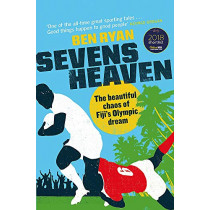 Sevens Heaven: The Beautiful Chaos of Fiji's Olympic Dream: WINNER OF THE TELEGRAPH SPORTS BOOK OF THE YEAR 2019 by Ben Ryan, 9781474608275