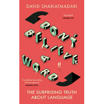 Don't Believe A Word: The Surprising Truth About Language by David Shariatmadari, 9781474608435