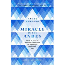 Miracle In The Andes: The True Story of Surviving 72 Days on the Mountain Against All Odds by Nando Parrado, 9781474608732
