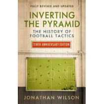 Inverting the Pyramid: The History of Football Tactics by Jonathan Wilson, 9781474609296