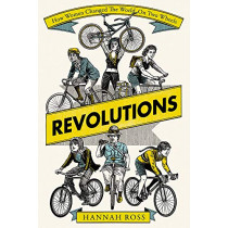 Revolutions: How Women Changed the World on Two Wheels by Hannah Ross, 9781474611367