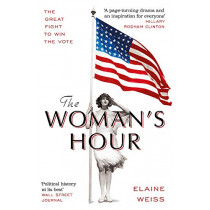 The Woman's Hour by Elaine Weiss, 9781474612210