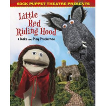 Sock Puppet Theatre Presents Little Red Riding Hood: A Make & Play Production by Christopher L. Harbo, 9781474741514