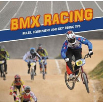 BMX Racing: Rules, Equipment and Key Riding Tips by Tyler Omoth, 9781474750165