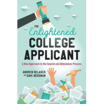 The Enlightened College Applicant: A New Approach to the Search and Admissions Process by Andrew Belasco, 9781475826913