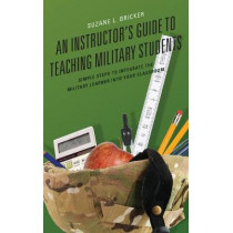 An Instructor's Guide to Teaching Military Students: Simple Steps to Integrate the Military Learner into Your Classroom by Suzane L. Bricker, 9781475828436
