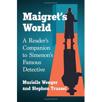 Maigret's World: A Reader's Companion to Simenon's Famous Detective by Murielle Wenger, 9781476669779