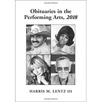 Obituaries in the Performing Arts, 2018 by Harris M. Lentz III, 9781476670331