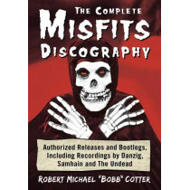 """The Complete Misfits Discography: Authorized Releases and Bootlegs, Including Recordings by Danzig, Samhain and The Undead by Robert Michael """"Bobb"""" Cotter, 9781476675619"""